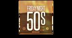 Friday Night 50's